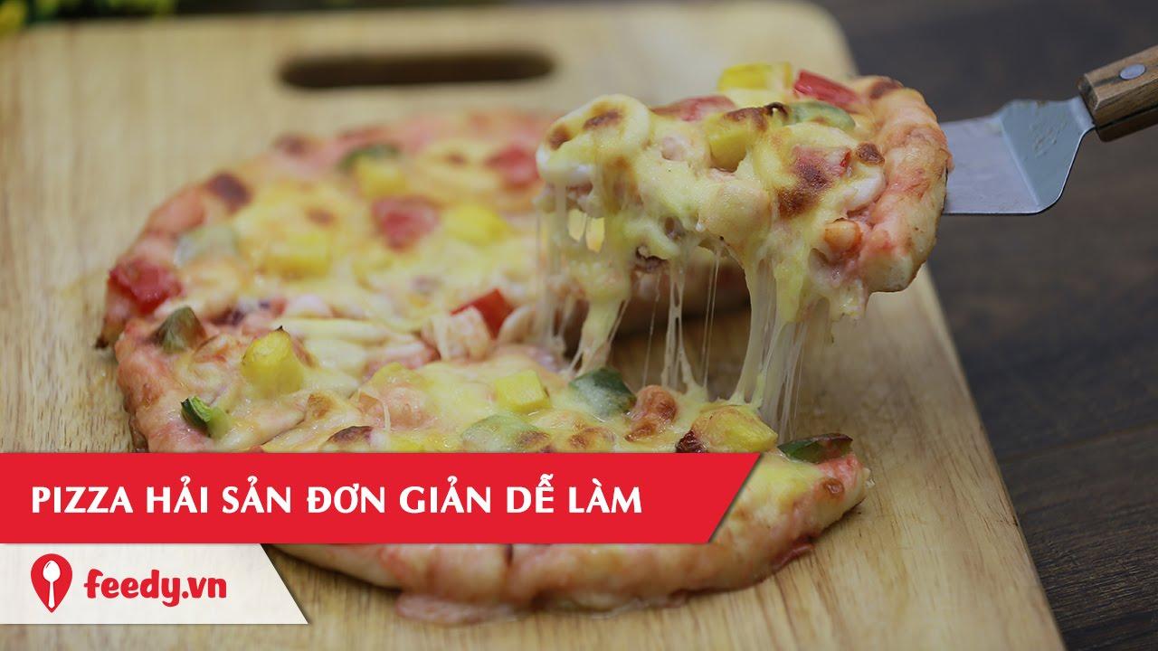 Hướng dẫn cách làm món Pizza hải sản ngon như ngoài tiệm – Seafood Pizza | Feedy VN