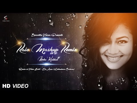 Rain Mashup RemixDJ Arex FtNeha Kakkar Full Video Out Now