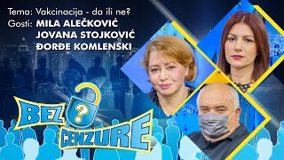 BEZ CENZURE | Vakcinacija - da ili ne? | Mila Alečković, Jovana Stojković i Đorđe Komlenski