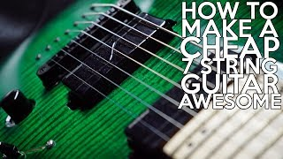 How to make a Cheap 7 String guitar AWESOME | SpectreSoundStudios