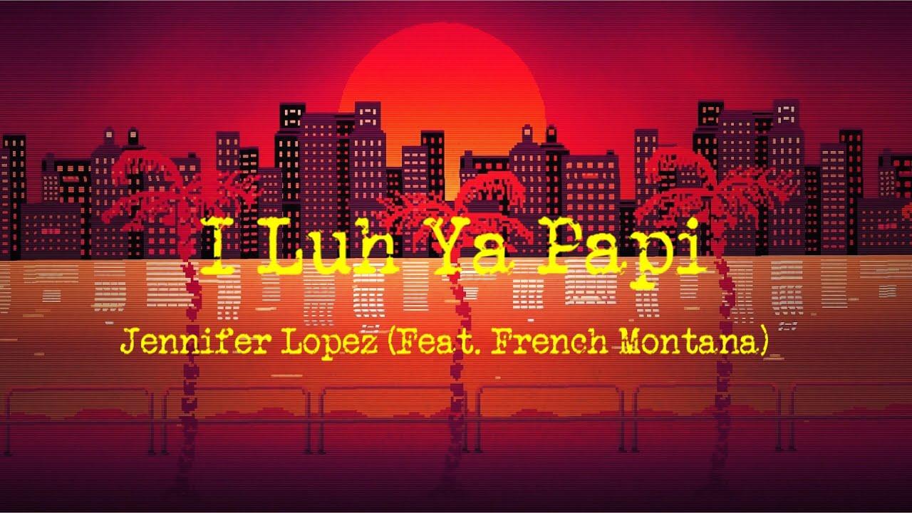 Download I Luh Ya Papi - Jennifer Lopez (Feat. French Montana) | Lyrics Video (Clean Version)