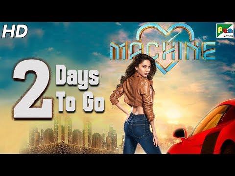 Machine   2 Days To Go   Full Hindi Movie   Kiara Advani, Mustafa Burmawala