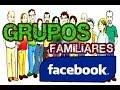 CREAR GRUPOS FAMILIARES EN FACEBOOK 2014