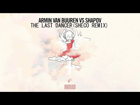 Armin van Buuren vs Shapov - The Last Dancer (Sheco Remix)