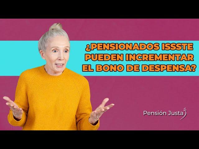 ¿Se puede incrementar el bono de despensa para pensionados ISSSTE?|Pensión Justa