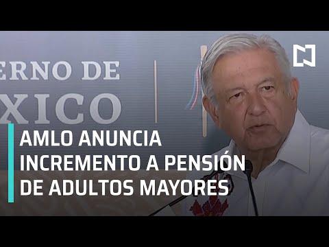 Anuncia AMLO aumento de pensión para los adultos mayores - Las Noticias