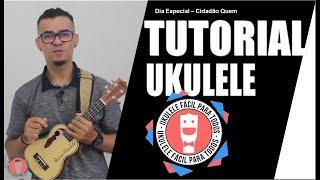 Dia Especial - Cidadão Quem  - Aula Ukulele - Tutorial Ukulele |UKFT 10K