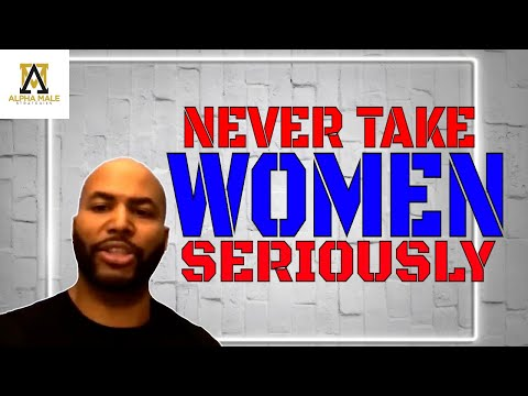 Never Take Women Too Seriously (@The Alpha Male Strategies Show)