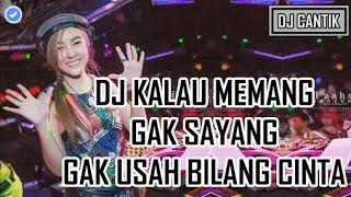 DJ KALAU MEMANG GAK SAYANG GAK USAH BILANG CINTA 2018 REMIX