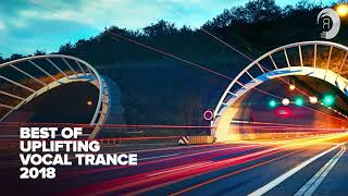 BEST OF UPLIFTING VOCAL TRANCE 2018 [FULL ALBUM - OUT NOW]