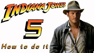 Indiana Jones 5 - How to do it!