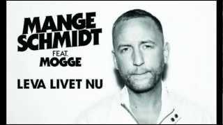 Mange Schmidt ft. Mogge - Leva Livet Nu