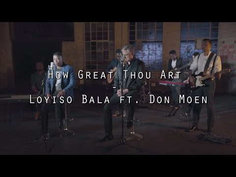 How Great Thou Art - Loyiso Bala ft Don Moen Lyrics