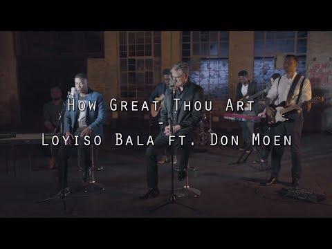 How Great Thou Art - Loyiso Bala ft Don Moen Lyrics
