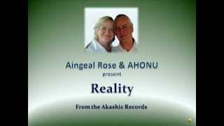 Reality - Profundities from the Akashic Records By Aingeal Rose & AHONU