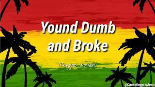 Download Lagu Young Dumb and Broke Lyrics | Chocolate Factory Reggae Version mp3