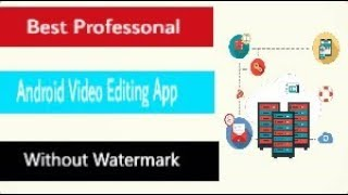 Best Professonal  Editing App Without Watermark in Android