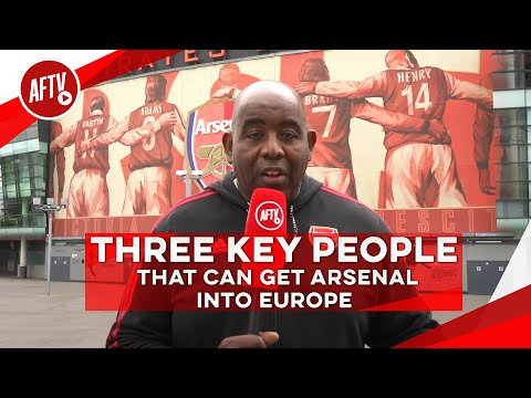 Three Key People That Can Get Arsenal Into Europe!