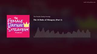 The 16 Rules of Misogyny (Part 1)   The Female Dating Strategy Podcast EP. 26
