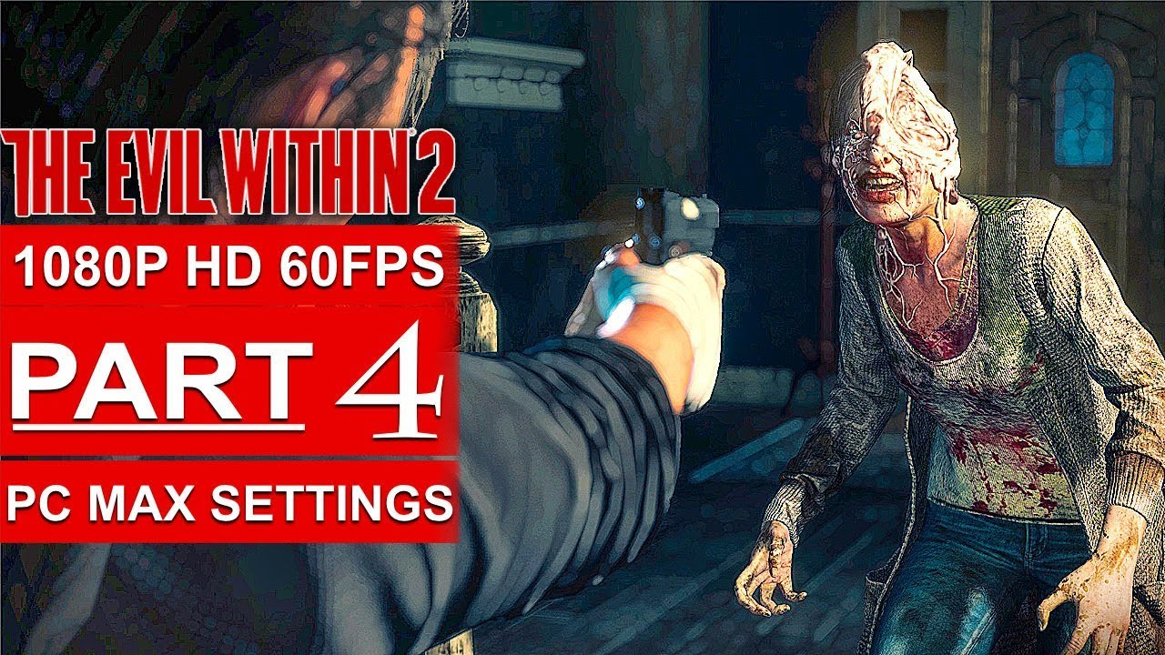 THE EVIL WITHIN 2 Gameplay Walkthrough Part 4 [1080p HD 60FPS PC MAX SETTINGS] - No Commentary - YouTube