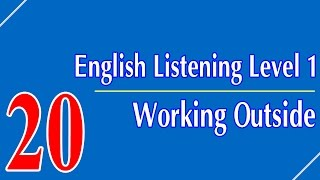 English Listening Level 1 - Lesson 20 - Working Outside