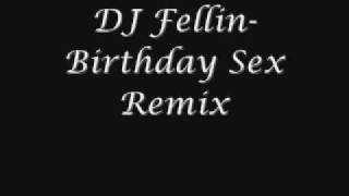 DJ Fellin- Birthday Sex Remix EXCLUSIVE