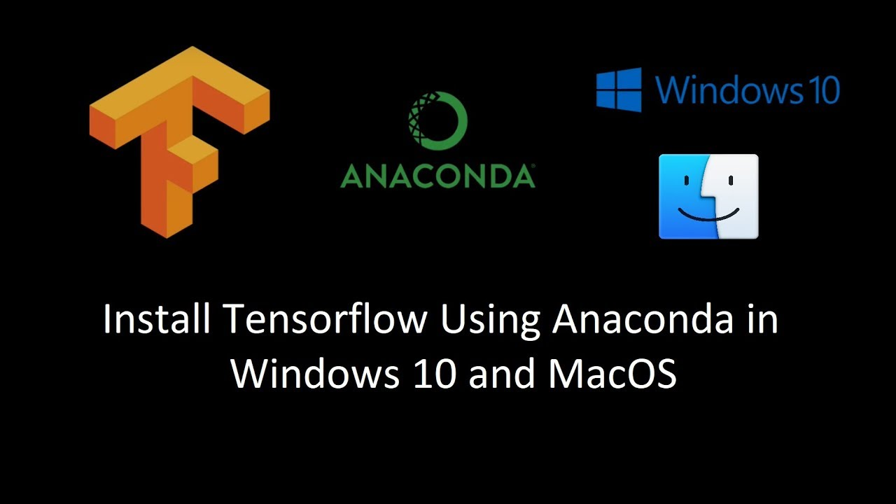 Installing Tensorflow and Anaconda on Windows 10 and MacOS (Python 3 6)
