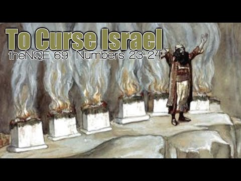 TheNQE 69: Balaam Blesses Israel.  Balaak Is Angry. Numbers 23-24