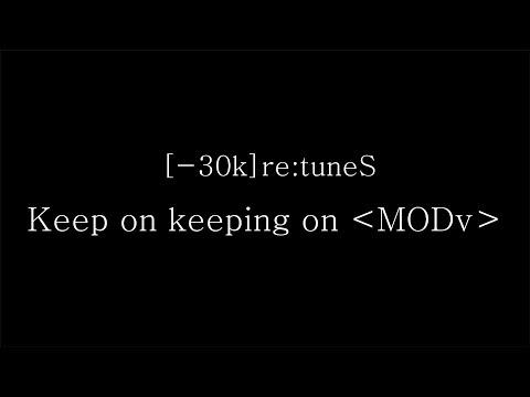 Youtube: Keep on keeping on <MODv> / SawanoHiroyuki[nZk]:mizuki