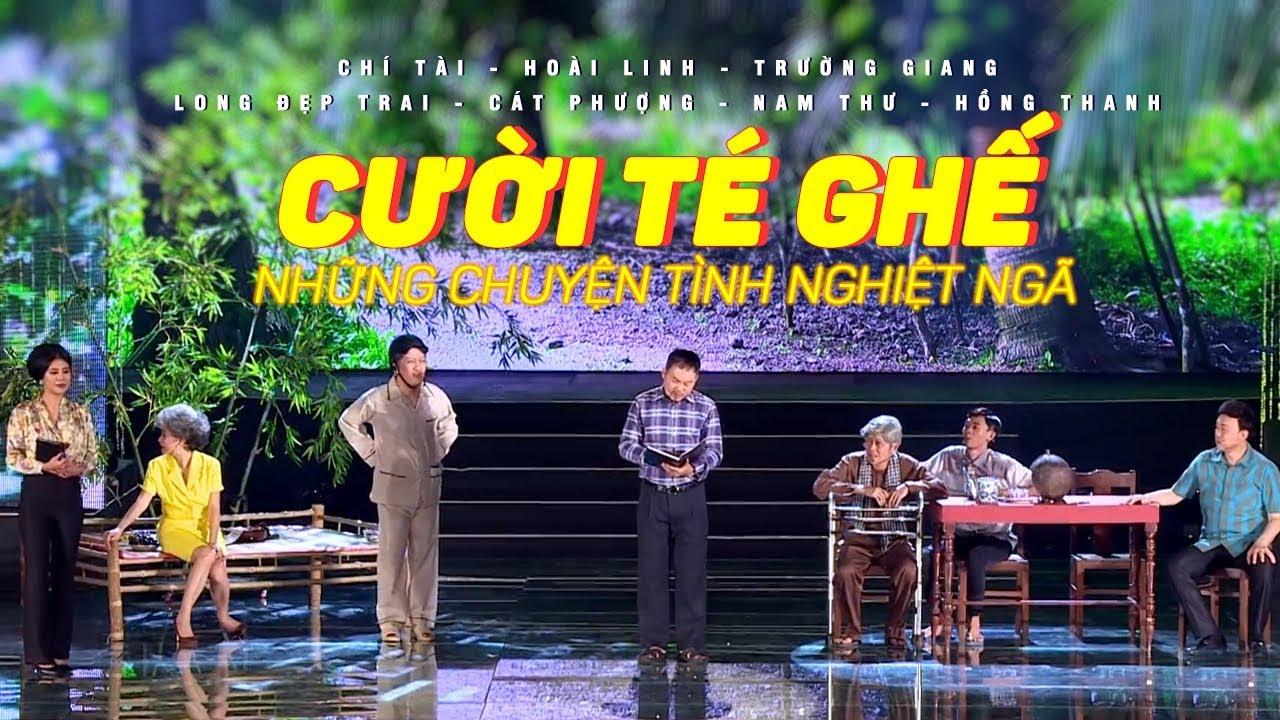 Cười Té Ghế Với Những Chuyện Tình Nghiệt Ngã – Hài 2019 Chí Tài, Hoài Linh, Trường Giang, Trấn Thành