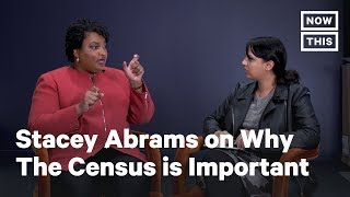 Stacey Abrams on Why the Census Matters | NowThis
