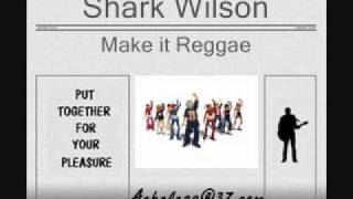 Shark Wilson - Make it Reggae