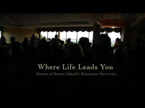Where Life Leads You: Stories of Staten Island's Holocaust Survivors