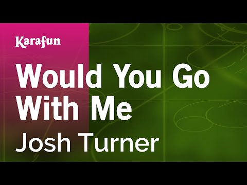 Karaoke Would You Go With Me - Josh Turner *