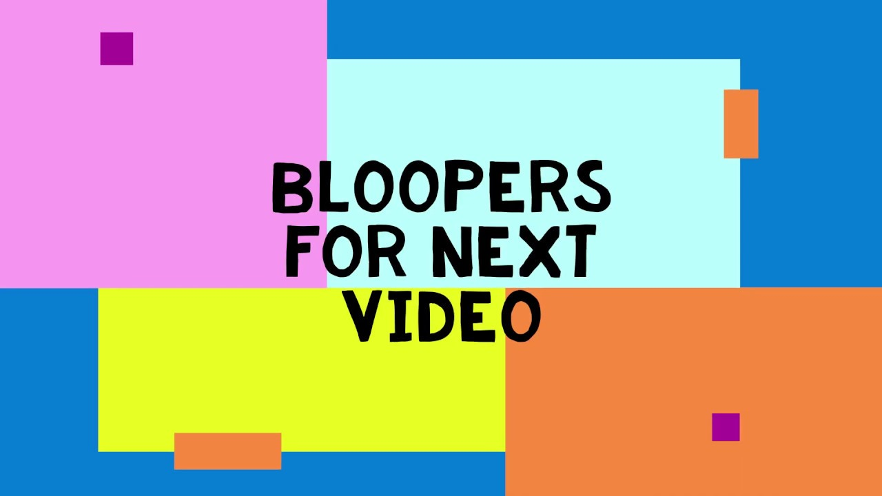 bloopers for next video