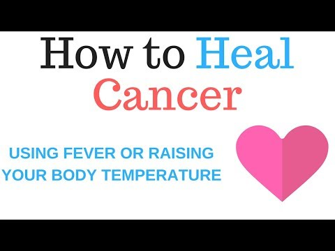 Heal Cancer and other health problems using Fever or raising your body temperature.