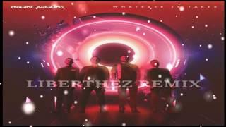 Imagine Dragons - Whatever It Takes (Liberthez Remix)