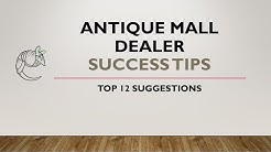 Antique Mall Dealers - 12 Tips For Success