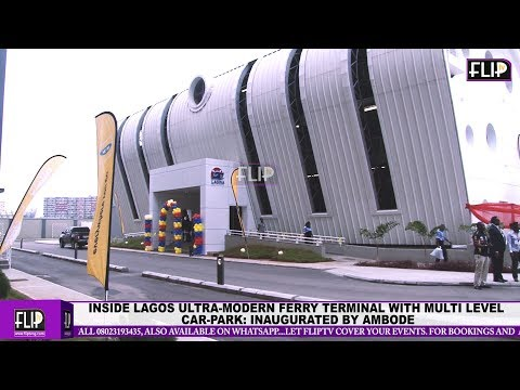 INSIDE LAGOS ULTRA-MODERN FERRY TERMINAL WITH MULTI-LEVEL  CAR-PARK... INAUGURATED BY GOV. AMBODE