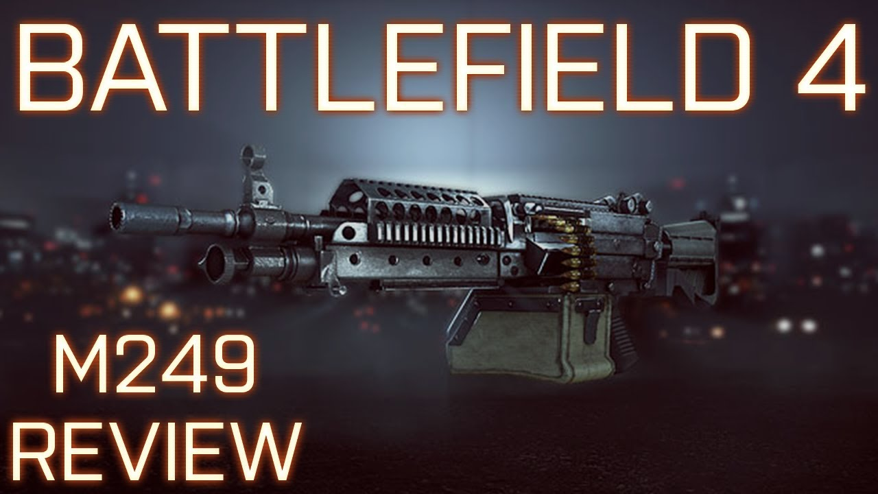 Battlefield 4  M249 Lmg Weapon Review  Best Lmg In Bf4