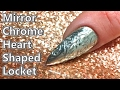 Heart Shaped Locket in Gel with Mirror Chrome - Nail Tutorial