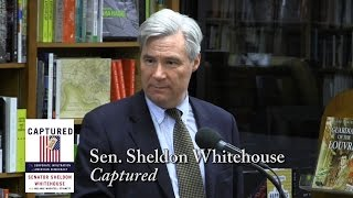 "Sen. Sheldon Whitehouse, ""Captured: The Corporate Infiltration Of American Democracy"""