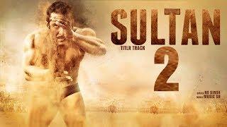SULTAN 2 Official Trailer   Salman Khan   Anushka Sharma   Upcoming 2019
