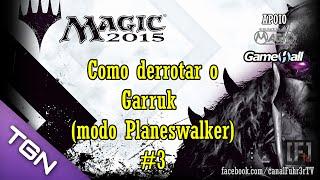 PC Gameplay: Magic The Gathering 2015 - Como Derrotar Garruk (modo Planeswalker) #3