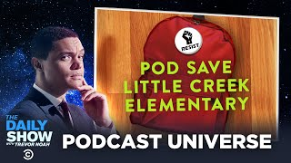 The Daily Show Podcast Universe - Pod Save Little Creek Elementary | The Daily Show
