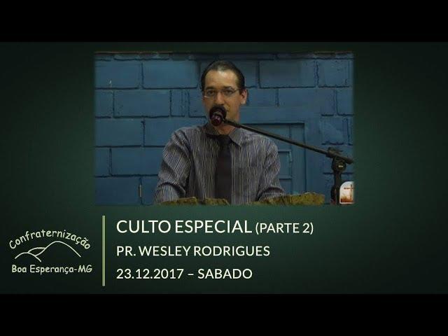 22.12.2017 | Sábado - Parte 2 | Pr. Wesley Rodrigues | Confraternização Boa Esperança/MG