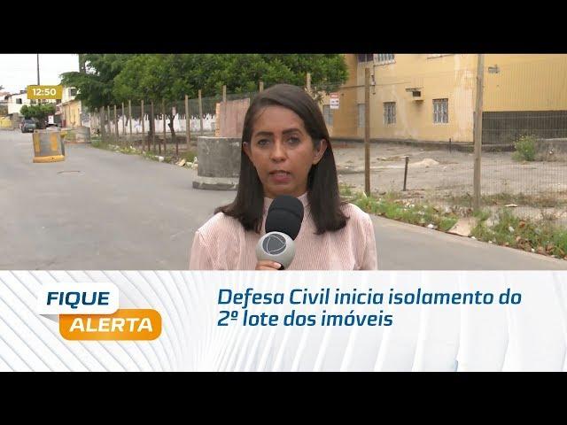 Defesa Civil inicia isolamento do 2º lote dos imóveis atingidos pelas rachaduras