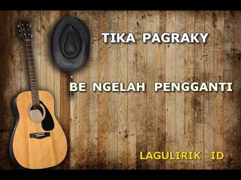 TIKA PAGRAKY BE NGELAH PENGGANTI Lirik (lagulirik)