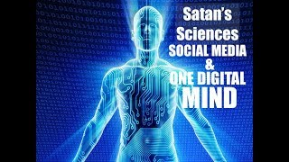 SOCIAL MEDIA SATAN'S SCIENCES AND ONE DIGITAL MIND FOR THE LAST DAYS