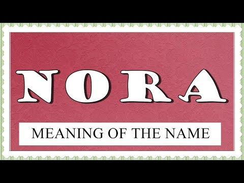 NAME NORA - FUN FACTS, MEANING OF THE NAME, HOROSCOPE